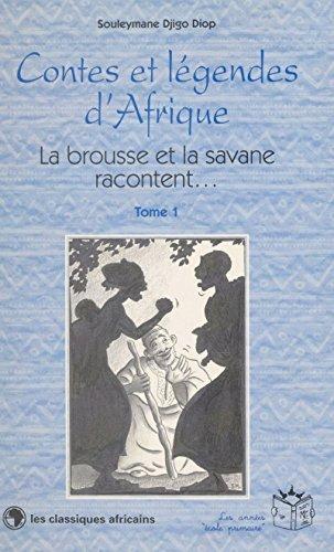 Contes et légendes d'Afrique (1) : La brousse et la savane racontent…