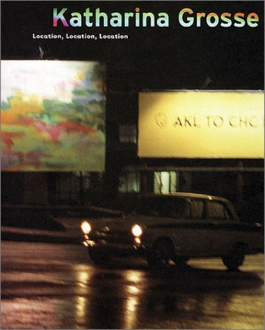 Katharina Grosse: Location, Location, Location by Stefen Bodekker (1999-01-01)