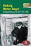 Siebzig Meter Angst: Spannende Fluchtgeschichten aus der DDR. 1961-1989. Auswahl (Zeitgut)