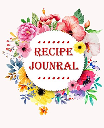 Recipe Journal: Journal Notebook,Recipe Keeper,Organizer To Write In,Storage for Your Family Recipes. Blank Book. Empty Fill in Cookbook Template 7.5x9.25