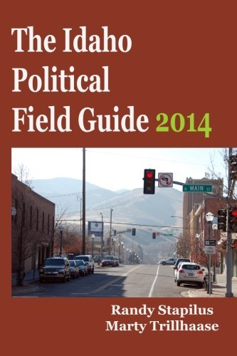 The Idaho Political Field Guide 2014 by Randy Stapilus (2014-02-04)