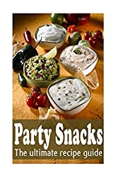 Party Snacks :The Ultimate Recipe Guide by Jacob Palmar (2014-07-06)
