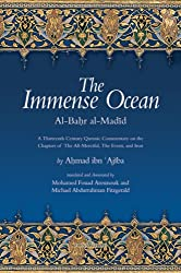 The Immense Ocean: Al-Bahr Al-Madid A Thirteenth/Eighteenth Century Quranic Commentary on the Chapters of the All-Merciful, the Event, and Iron Form (Fons Vitae Quranic Commentaries)