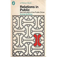 Relations in Public: Microstudies of the Public Order (Pelican)