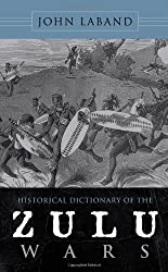 Historical Dictionary of the Zulu Wars (Historical Dictionaries of War, Revolution, and Civil Unrest) (Historical Dictionaries of War, Revolution & Civil Unrest)