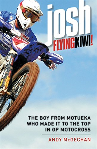 Josh: Flying Kiwi: The Boy from Motueka Who Made It to the Top in GP Motocross por Andy McGechan