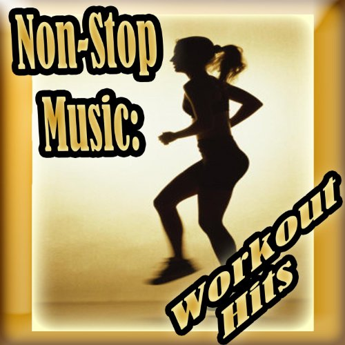 Non-Stop Music: Workout Hits - 60 Minutes of Non-Stop ...