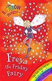 The Fun Day Fairies: 40: Freya The Friday Fairy (Rainbow Magic)