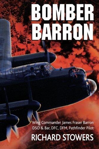 Bomber Barron: Wing Commander James Fraser Barron DSO & Bar, DFC, DFM Pathfinder Pilot by Mr Richard William Stowers (2012-05-28)