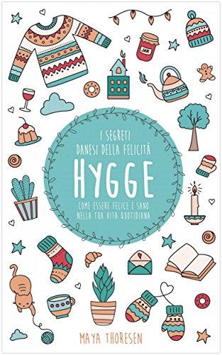 Hygge: il segreto danese della felicità. Come essere felice e sano ...