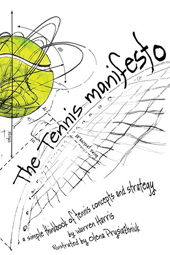 The Tennis Manifesto: A Simple Thinkbook of Tennis Concepts and Strategy por Warren Harris