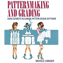 Patternmaking and Grading Using Gerber's AccuMark Pattern Design Software by Michele Lininger (2014-07-13)