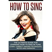 How To Sing: The Ultimate Guide for Learning How To Sing in Tune: Learn Correct Singing Techniques, Notes and Harmony (Music) (Volume 1) by Sam Siv (2014-09-19)