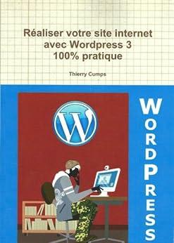 Réaliser votre site internet avec Wordpress 3 par [Cumps, Thierry]