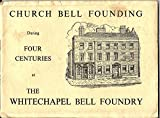 Church Bell Founding During Four Centuries At The Whitechapel Bell Foundry