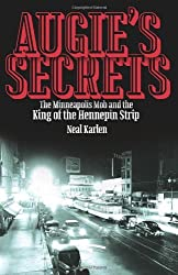 Augie's Secrets: The Minneapolis Mob and the King of the Hennepin Strip by Neal Karlen (2013-04-01)