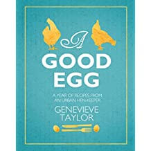 A Good Egg: a year of recipes from an urban hen-keeper