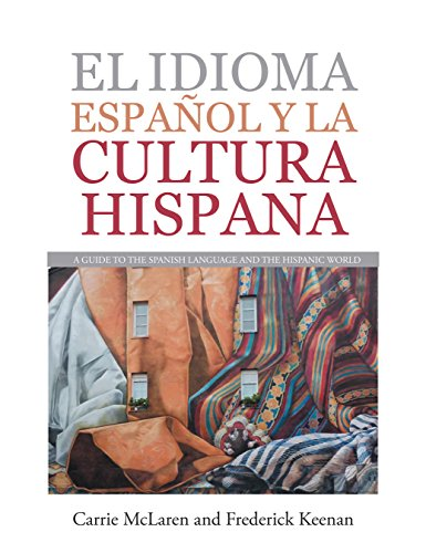 El Idioma Español Y La Cultura Hispana: A Guide to the Spanish Language and the Hispanic World por Carrie McLaren