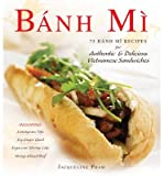 BY Pham, Jacqueline ( Author ) [ BANH MI: 75 BANH MI RECIPES FOR AUTHENTIC & DELICIOUS VIETNAMESE SANDWICHES ] Jul-2013 [ Hardcover ]