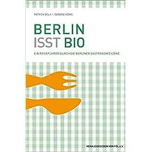Berlin isst Bio: Ein Reiseführer durch die Berliner Gastronomieszene