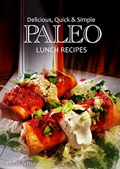 Delicious, Quick & Simple - Paleo Lunch Recipes (Paleo cookbook for the real Paleo diet eaters - Paleo lunch cookbook) (Delicious, Quick and Simple Recipes 10) (English Edition) par [Y.T., Brian]