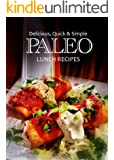 Delicious, Quick & Simple - Paleo Lunch Recipes (Paleo cookbook for the real Paleo diet eaters - Paleo lunch cookbook) (Delicious, Quick and Simple Recipes 10)