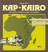 Kap - Kairo. Eisenbahnen zwischen Ägypten und Südafrika