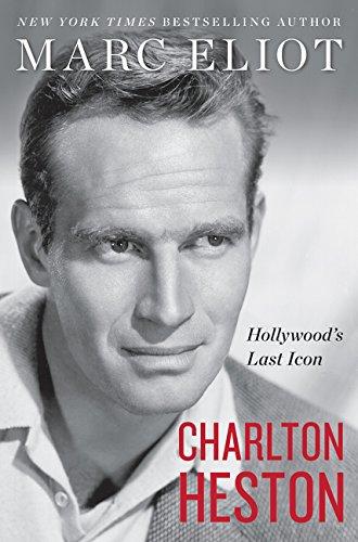 Charlton Heston: Hollywood's Last Icon por Marc Eliot
