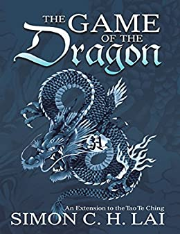 The Game of the Dragon: An Extension to the Tao Te Ching di [Lai, Simon C.H.]