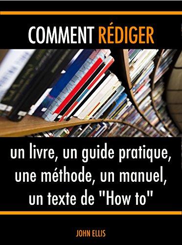 Comment rédiger un livre, un guide pratique, une méthode, un manuel, un texte de