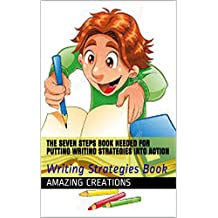 The Seven Steps Book Needed For Putting Writing Strategies Into Action: Writing Strategies Book (English Edition)