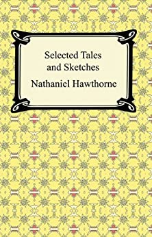 Selected Tales and Sketches (The Best Short Stories of Nathaniel Hawthorne) par [Hawthorne, Nathaniel]