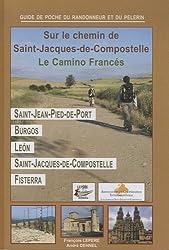 Sur le chemin de Saint-Jacques de Compostelle : Le Camino Francés