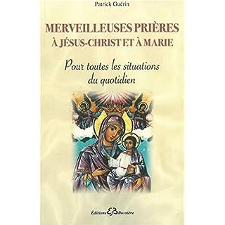 Merveilleuses prières à Jésus-Christ et à Marie - Pour toutes les situations du quotidien
