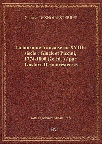 La musique française au XVIIIe siècle : Gluck et Piccini, 1774-1800 (2e éd.) / par Gustave Desnoires