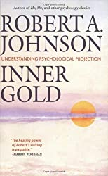 Inner Gold: Understanding Psychological Projection by Robert A. Johnson (2008-08-15)