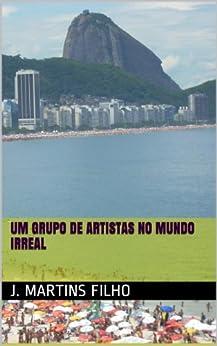 Um grupo de artistas no mundo irreal (Portuguese Edition) di [Filho, J. Martins]
