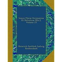 Icones Florae Germanicae Et Helveticae [Etc.], Volume 23