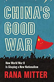 China's Good War : How World War II Is Shaping a New Nationalism