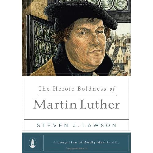 The Heroic Boldness of Martin Luther (A Long Line of Godly Men Profile) by Steven J. Lawson (2013-01-30)