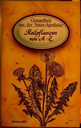 H. H. Hart: Gesundheit aus der Natur-Apotheke: Heilpflanzen von A-Z
