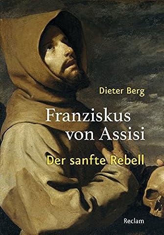 Franziskus von Assisi: Der sanfte Rebell (Bilder Papst Franziskus)
