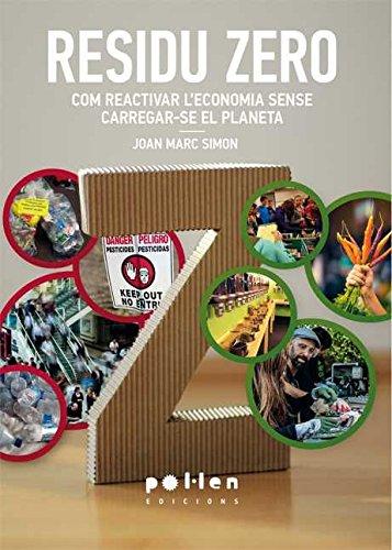 Residu Zero: Com reactivar l'economia sense carregar-se el planeta (Producció Neta) por Joan Marc Simon Lluma