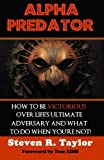 Alpha Predator: How To Be Victorious Over Life's Ultimate Adversary And What To Do When You're Not by Steven R Taylor (2012-12-13)
