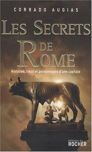 Les secrets de Rome : Histoires, lieux et personnages d'une capitale