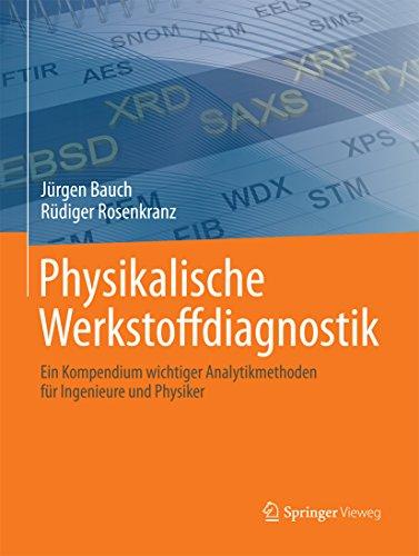 Physikalische Werkstoffdiagnostik: Ein Kompendium wichtiger Analytikmethoden für Ingenieure und Physiker