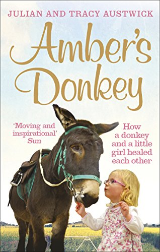 Amber's Donkey: How a donkey and a little girl healed each other por Julian Austwick