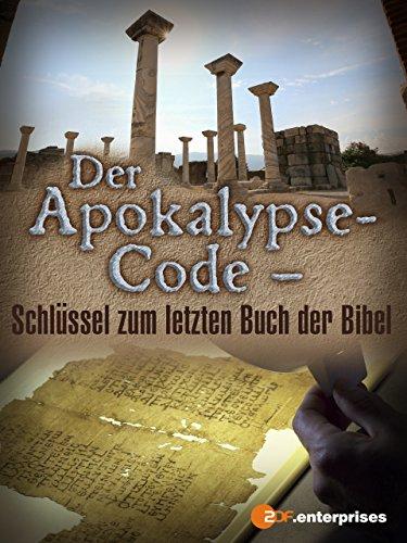 Der Apokalypse-Code - Schlüssel zum letzten Buch der Bibel Der Apokalypse-code