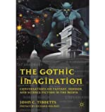 [(The Gothic Imagination: Conversations on Fantasy, Horror, and Science Fiction in the Media)] [Author: John C. Tibbetts] published on (November, 2011)