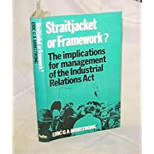 Straitjacket or Framework?: Implications for Management of the Industrial Relations Act (Business Books industrial relations series)